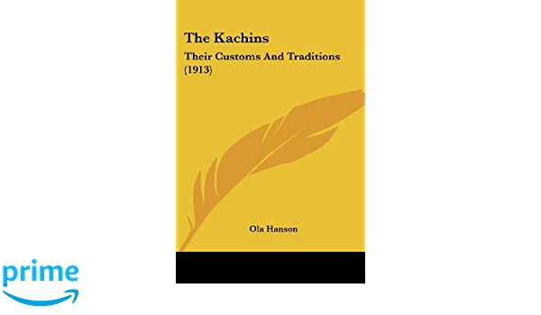 The Kachins: Their Customs and Traditions (1913)