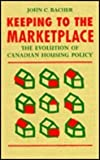 Keeping to the Marketplace : The Evolution of Canadian Housing Policy, Bacher, John C., 0773509844