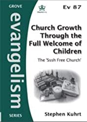 Church Growth Through the Full Welcome of Children: The 'Sssh Free Church' (Evangelism)