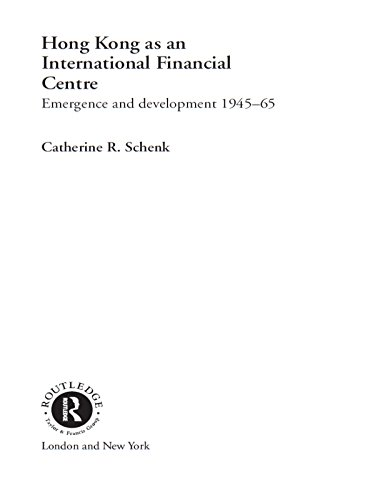 Hong Kong as an International Financial Centre: Emergence and Development, 1945-1965: Volume 34 (Routledge Studies in the Growth Economies of - Centre Kong Finance Hong International