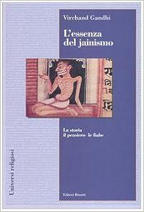 L'essenza Del Jainismo. La Storia, Il Pensiero, Le Fiabe por Virchand R. Gandhi epub