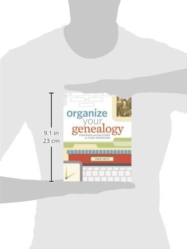 Organize Your Genealogy: Strategies and Solutions for Every ...