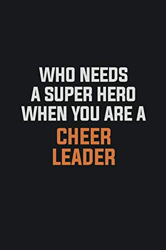 Who Needs A Super Hero When You Are A Cheer Leader: Inspirational life quote blank lined Notebook 6x9 matte finish]()