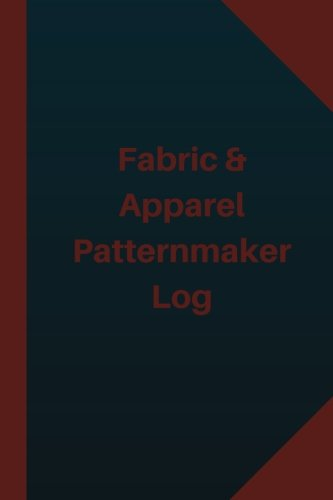 Read Online Fabric & Apparel Patternmaker Log (Logbook, Journal - 124 pages 6x9 inches): Fabric & Apparel Patternmaker Logbook (Blue Cover, Medium) (Logbook/Record Books) PDF