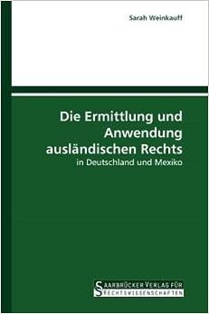 Die Ermittlung und Anwendung ausländischen Rechts: in Deutschland und Mexiko