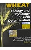 Wheat : Ecology and Physiology of Yield Determination, Satorre, Emilio H. and Slafer, Gustavo A., 156022875X