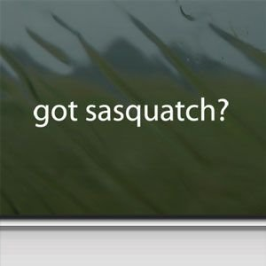 Got Sasquatch? White Sticker Decal Bigfoot Yetti White Car Window Wall Macbook Notebook Laptop Sticker Decal