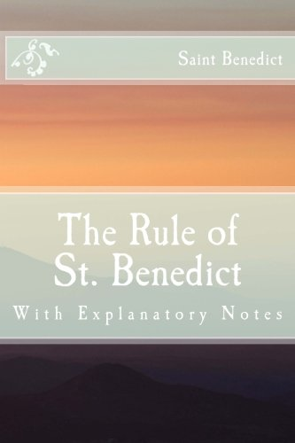 The Rule of St. Benedict: With Explanatory Notes (Rule Of Saint Benedict)
