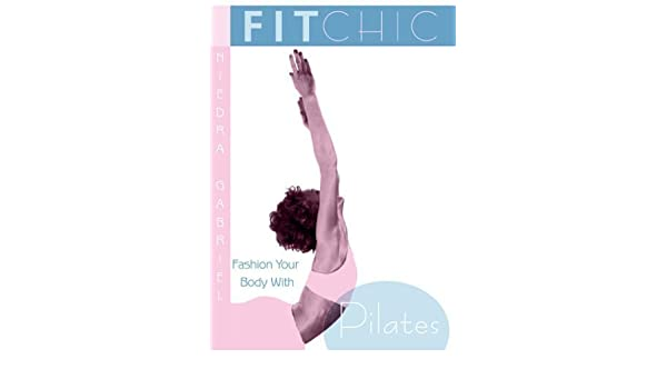 Fit Chic: Fashion Your Body with Pilates by Terra by Jenny ...