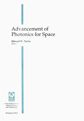 Advancement of Photonics for Space: Proceedings of a Conference Held 28-29 July 1997 San Diego, California (Critical Reviews of Optical Science and Technology)