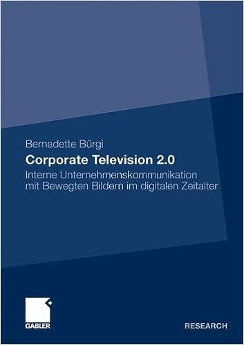 Corporate Television 2.0: Interne Unternehmenskommunikation mit Bewegten Bildern im Digitalen Zeitalter
