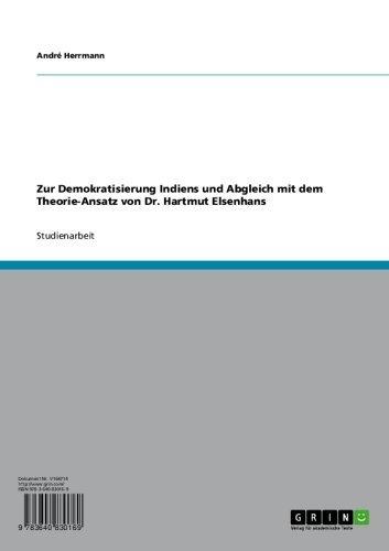 Zur Demokratisierung Indiens und Abgleich mit dem Theorie-Ansatz von Dr. Hartmut Elsenhans (German Edition)