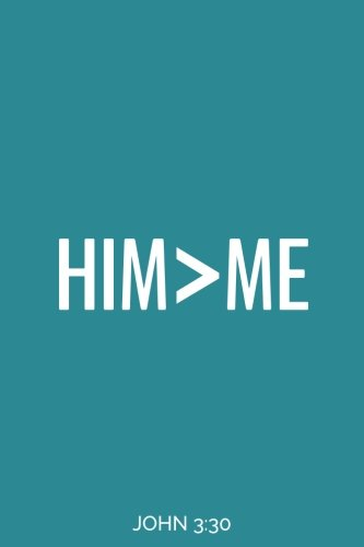 Him > Me, John 3:30 (6x9 Journal): Lined Writing Notebook, 120 Pages -- Teal with Bible Verse on Back: