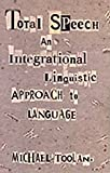 Total Speech : An Integrational Linguistic Approach to Language, Toolan, Michael, 0822317907