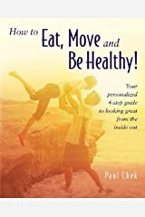 How to Eat, Move, and Be Healthy! : Your Personalized 4-Step Guide to Looking and Feeling Great from the Inside Out (Paperback)--by Paul Chek [2004 Edition] Paperback