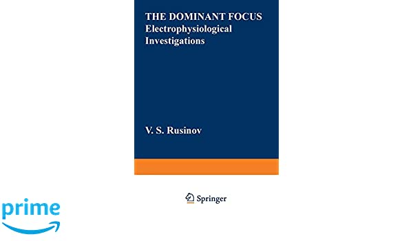 The Dominant Focus: Electrophysiological Investigations