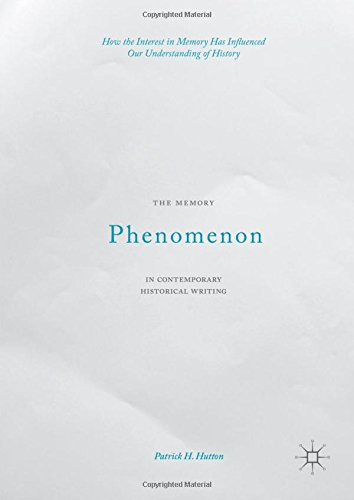 The Memory Phenomenon in Contemporary Historical Writing: How the Interest in Memory Has Influenced Our Understanding of History
