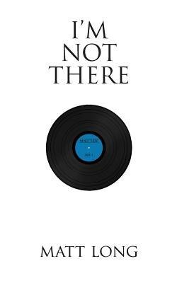{ [ I'M NOT THERE ] } Long, Matt ( AUTHOR ) Mar-24-2013 Paperback