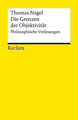 Die Grenzen der Objektivität: Philosophische Vorlesungen (Reclams Universal-Bibliothek)