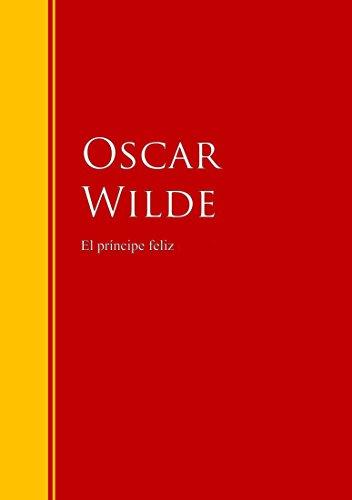 El príncipe feliz: Biblioteca de Grandes Escritores (Spanish Edition)