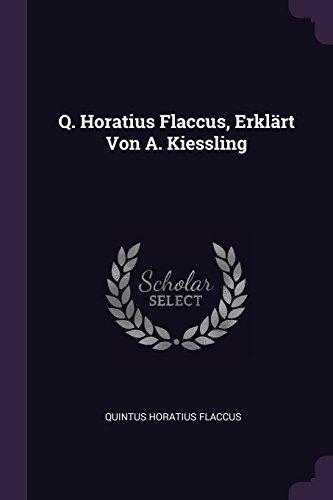 Q. Horatius Flaccus, Erklärt Von A. Kiessling