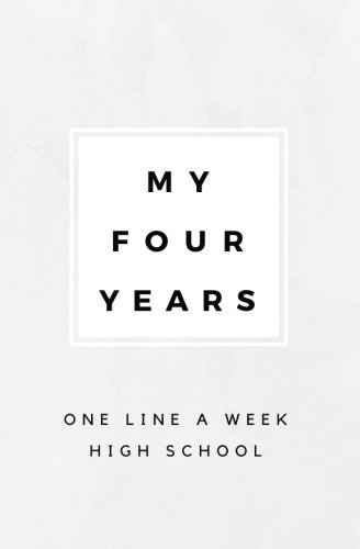 My Four Years: One Line A Week HIGH SCHOOL: Because What High School Student Has Time For A Line A Day? 2018-2022 DATED High School Memory Book; High ... for Him or Her; Personalized Graduation Gifts