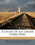 A Study of Ice Cream Stabilizers, Samuel Cate Prescott and Arthur Heifetz, 1172302634