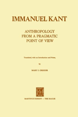 Anthropology from a Pragmatic Point of View by Immanuel Kant (1974-04-30) (Anthropology From A Pragmatic Point Of View)