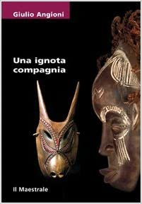 Angioni Giulio - Una ignota compagnia (2006)