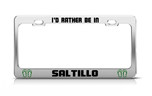 id-rather-be-in-saltillo-mexico-chrome-metal-license-plate-frame