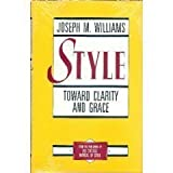 img - for Style: Toward Clarity and Grace (Chicago Guides to Writing, Editing, and Publishing) 1st (first) Edition by Williams, Joseph M. published by University of Chicago Press (1990) book / textbook / text book