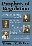 Prophets of Regulation, Thomas K. McCraw, 0674716078
