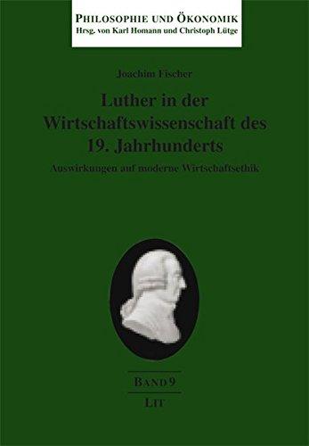 luther-in-der-wirtschaftswissenschaft-des-19-jahrhunderts-auswirkungen-auf-moderne-wirtschaftsethik-philosophie-und-konomik