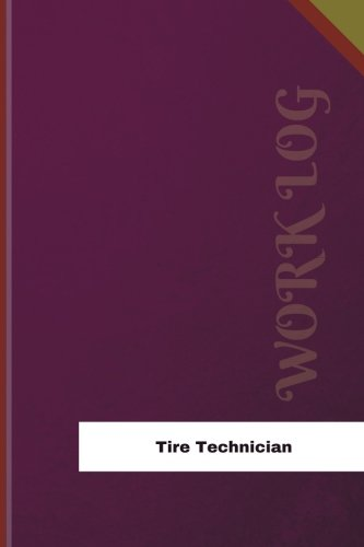 Tire Technician Work Log: Work Journal, Work Diary, Log - 126 pages, 6 x 9 inches (Orange Logs/Work Log)