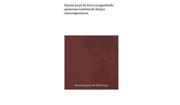 Ensaio ao pé da letra - Etnografando processos criativos de danças contemporâneas: Renato Jacques de Brito Veiga: 9788541609883: Amazon.com: Books