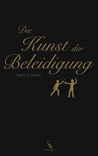 Die Kunst der Beleidigung Gebundenes Buch – September 2007 Hans G Raeth Fackelträger Verlag 3771643511 Briefe