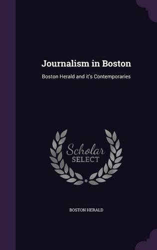 Read Online Journalism in Boston: Boston Herald and It's Contemporaries ebook