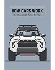 How Cars Work: The Ultimate Guide To How Cars Work: Step - by - Step Discover How A Car Works