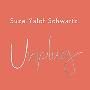 Unplug: A Simple Guide to Meditation for Busy Sceptics and Modern Soul Seekers Audiobook by Suze Yalof Schwartz Narrated by Suze Yalof Schwartz