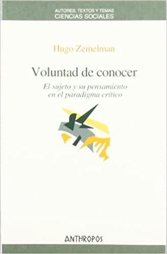 Amazon.com: Voluntad de conocer : el sujeto y su pensamiento en el paradigma crítico (Spanish Edition) (9788476587423): Hugo Zemelman.: Books