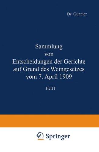 Sammlung von Entscheidungen der Gerichte auf Grund des Weingesetzes vom 7. April 1909: Heft I