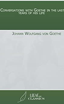 Conversations with Goethe in the last years of his life by [Johann Wolfgang von Goethe]
