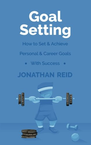 Goal Setting: How To Set & Achieve Personal & Career Goals With Success