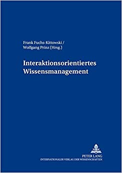 Interaktionsorientiertes Wissensmanagement (Beitraege Zur Wirtschaftsinformatik)