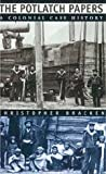 The Potlatch Papers : A Colonial Case History, Bracken, Christopher, 0226069869