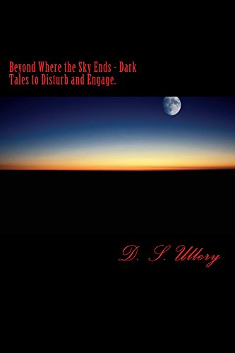 Beyond Where the Sky Ends-Dark Tales to Disturb and Engage by [Ullery, D. S.]