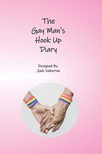 The Gay Man's Hook Up Diary: A Super Secret Journal To Document Your Most Intimate Moments