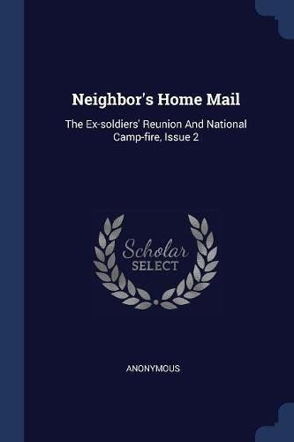 Download Neighbor's Home Mail: The Ex-soldiers' Reunion And National Camp-fire, Issue 2 pdf epub