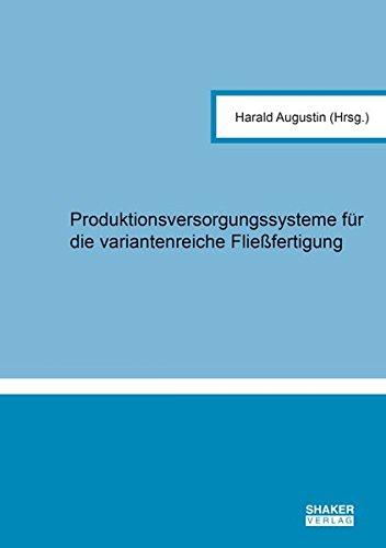 Produktionsversorgungssysteme für die variantenreiche Fließfertigung (Berichte aus der Logistik)
