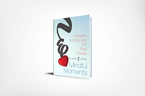 97c702915c Mindful Moments  Everyday Mindfulness for Real People - Kindle ...